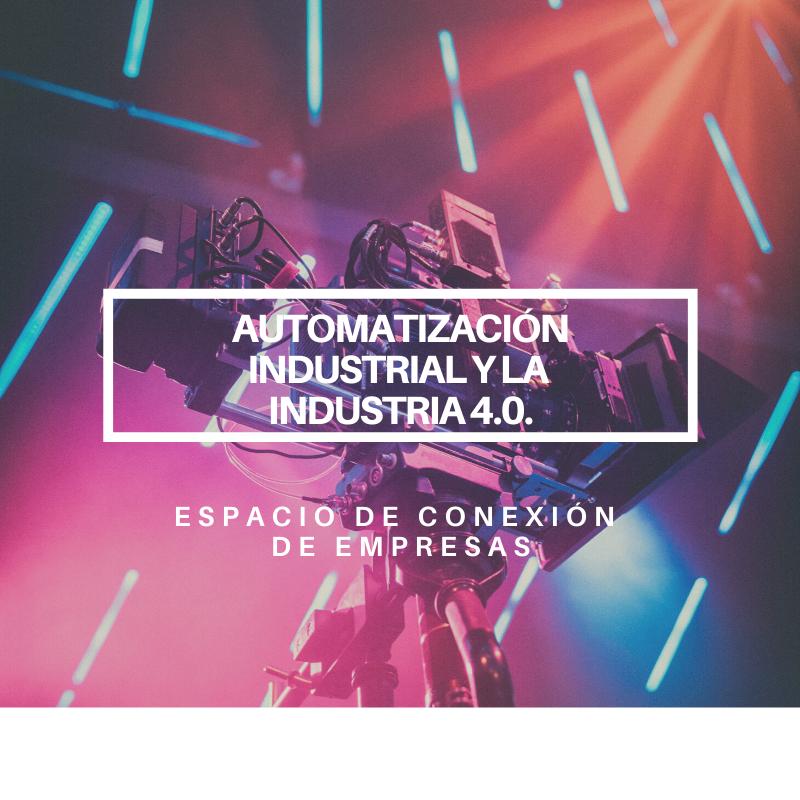 Automatización Industrial y la Industria 4.0.