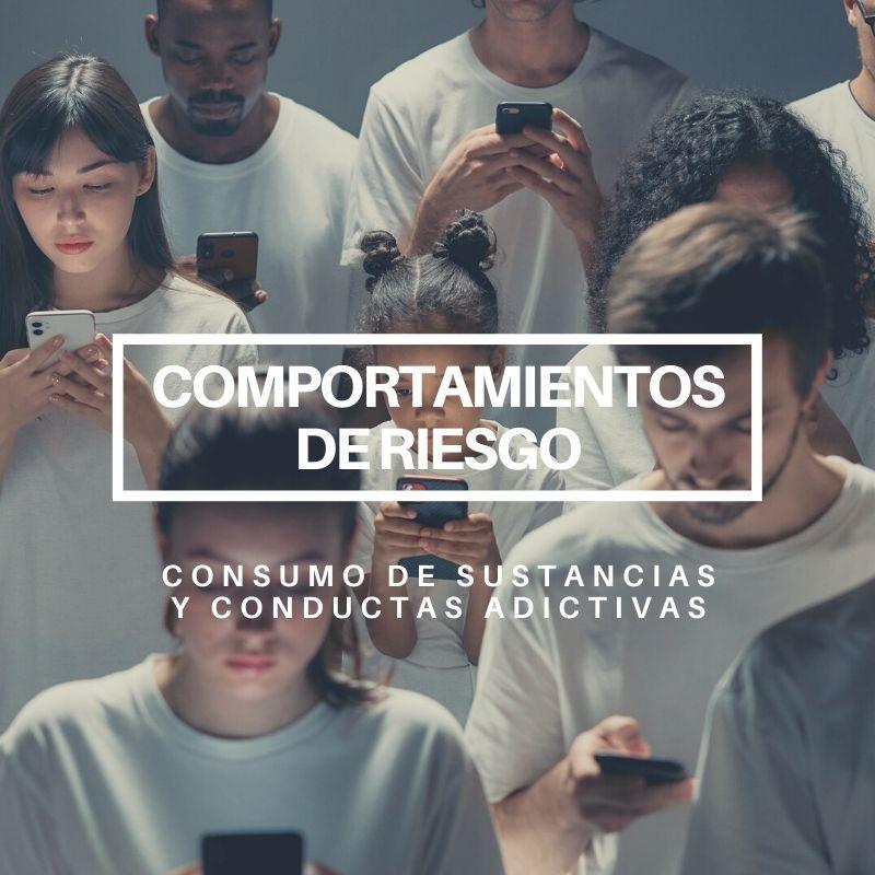 Comportamientos de riesgos: consumo de sustancias y conductas adictivas